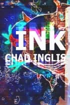Ink ebook by Chad Inglis