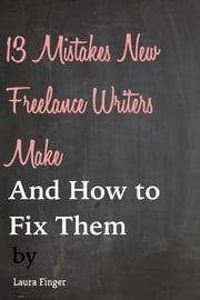 The 13 Most Common Mistakes New Freelancers Make and How to Fix Them ebook by Laura Finger