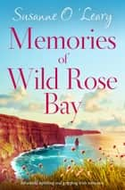 Memories of Wild Rose Bay - An utterly uplifting and gripping Irish romance ebook by Susanne O'Leary