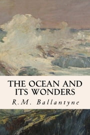The Ocean and its Wonders ebook by R.M. Ballantyne