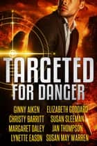 Targeted for Danger ebook by Susan May Warren, Christy Barritt, Lynette Eason,...