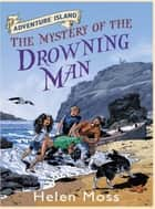 The Mystery of the Drowning Man - Book 8 ebook by Helen Moss, Leo Hartas