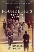 The Foundling's War ebook by Michel Déon, Julian Evans Julian Evans, Yasmina Khadra,...