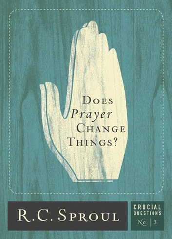 Does Prayer Change Things? ebook by R.C. Sproul