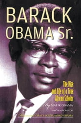Barack Obama Sr. - The Rise and Life of a True African Scholar ebook by Abon'go Malik Obama & Frank Koyoo