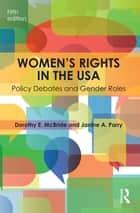 Women's Rights in the USA - Policy Debates and Gender Roles ebook by Dorothy E. McBride, Janine A. Parry