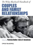 The Wiley-Blackwell Handbook of Couples and Family Relationships ebook by Patricia Noller,Gery C. Karantzas