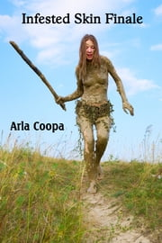 Infested Skin Finale ebook by Arla Coopa