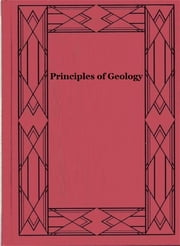Principles of Geology (Illustrated) ebook by Charles Lyell