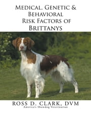 Medical, Genetic & Behavioral Risk Factors of Brittanys ebook by ROSS D. CLARK DVM