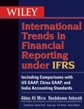 Wiley International Trends in Financial Reporting under IFRS - Including Comparisons with US GAAP, China GAAP, and India Accounting Standards ebook by Abbas A. Mirza,Nandakumar Ankarath