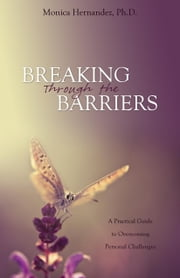Breaking Through the Barriers ebook by Hernandez, Ph.D., Monica