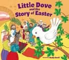 Little Dove and the Story of Easter ebook by Nadja Sarell, Zondervan