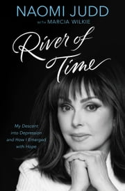 River of Time - My Descent into Depression and How I Emerged with Hope ebook by Naomi Judd