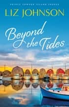 Beyond the Tides (Prince Edward Island Shores Book #1) ebook by Liz Johnson