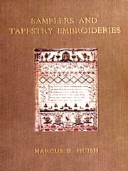 Samplers and Tapestry Embroideries, Second Edition ebook by Marcus Bourne Huish
