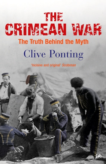 The Crimean War - The Truth Behind the Myth ebook by Clive Ponting