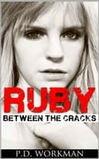 Ruby, Between the Cracks ebook by P.D. Workman