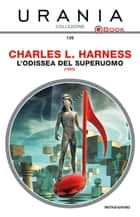 L'odissea del superuomo (Urania) ebook by Charles L. Harness