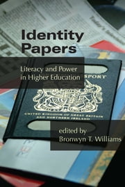Identity Papers - Literacy and Power in Higher Education ebook by Bronwyn T Williams