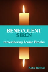 Benevolent Siren: Remembering Louise Brooks ebook by Ross Berkal