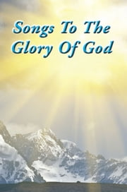Songs To The Glory Of God ebook by Gary Turner and Larry Turner