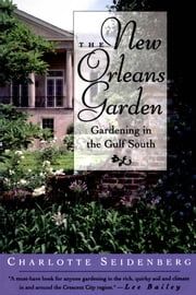 The New Orleans Garden - Gardening in the Gulf South ebook by Charlotte Seidenberg, Jane Weissman