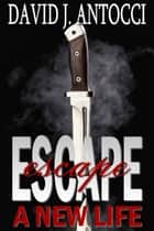 ESCAPE, A New Life Ebook di David Antocci