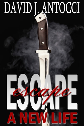 ESCAPE, A New Life ebook by David J Antocci