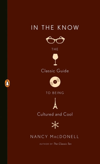 In the Know - The Classic Guide to Being Cultured and Cool ebook by Nancy MacDonell