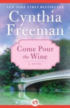 Come Pour the Wine ebook by Cynthia Freeman