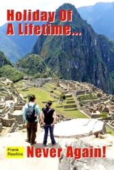 Holiday Of A Lifetime ... Never Again! ebook by Frank Rawlins