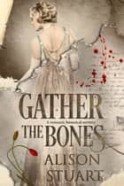 Gather the Bones - A romantic historical mystery ebook by Alison Stuart