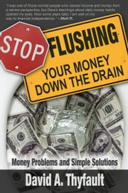Stop Flushing Your Money Down the Drain ebook by David Thyfault