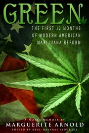Green: The First 12 Months Of Modern American Marijuana Reform ebook by Marguerite Arnold