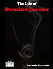The Life of Domino Jacobs ebook by Infanit Percent