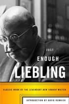 Just Enough Liebling ebook by A. J. Liebling,David Remnick