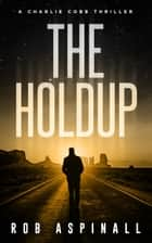 The Holdup - A Charlie Cobb Thriller ebook by Rob Aspinall