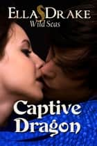 Captive Dragon - a Wild Seas Romance eBook par Ella Drake
