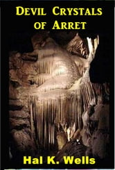 Devil Crystals of Arret ebook by Hal K. Wells