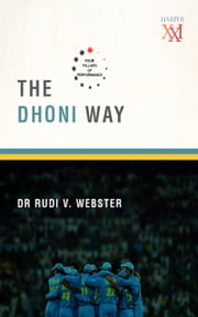 The Dhoni Way : The Four Pillars of Performance ebook by Dr. Rudi Webster