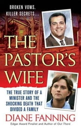 The Pastor's Wife - The True Story of a Minister and the Shocking Death that Divided a Family ebook by Diane Fanning