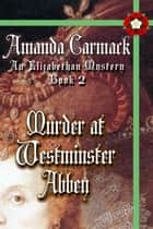 Murder at Westminster Abbey: The Elizabethan Mysteries, Book Two - The Elizabethan Mysteries, #2 ebook by Amanda McCabe