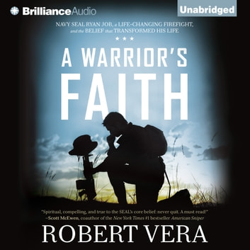 Warrior's Faith, A - Navy SEAL Ryan Job, a Life-Changing Firefight, and the Belief That Transformed His Life オーディオブック by Robert Vera