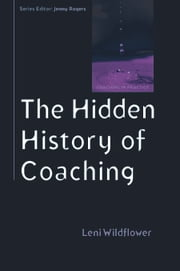The Hidden History Of Coaching ebook by Leni Wildflower,Ann Langston