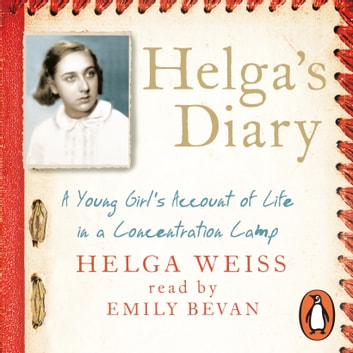 Helga's Diary - A Young Girl's Account of Life in a Concentration Camp audiobook by Helga Weiss