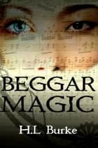 Beggar Magic ebook by H. L. Burke