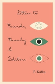 Letters to Friends, Family, and Editors ebook by Franz Kafka