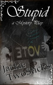 Stupid: a Mystery Play ebook by Jackie TwoSticks