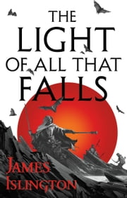 The Light of All That Falls ebook by James Islington